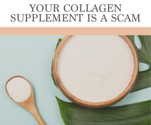 Your Collagen Supplement Is A Scam