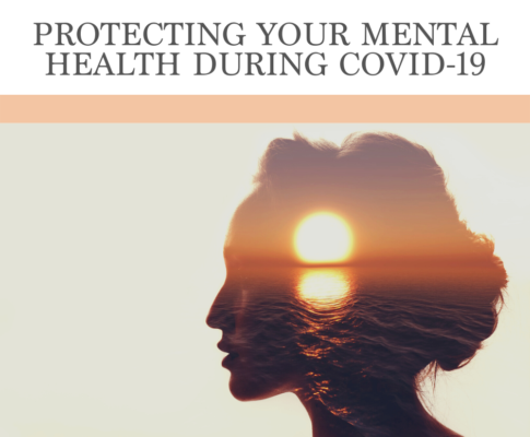 Protecting Your Mental Health During COVID-19