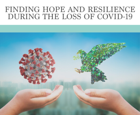 Finding Hope and Resilience During the Loss of COVID-19